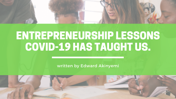 3 key entrepreneurship lessons COVID-19 has taught us.